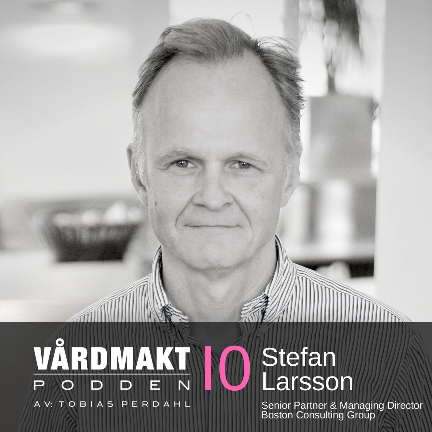 Stefan Larsson, Senior Partner och Managing Director på Boston Consulting Group, i Vårdmaktpodden.